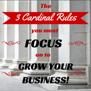 3 cardinal rules to grow your business